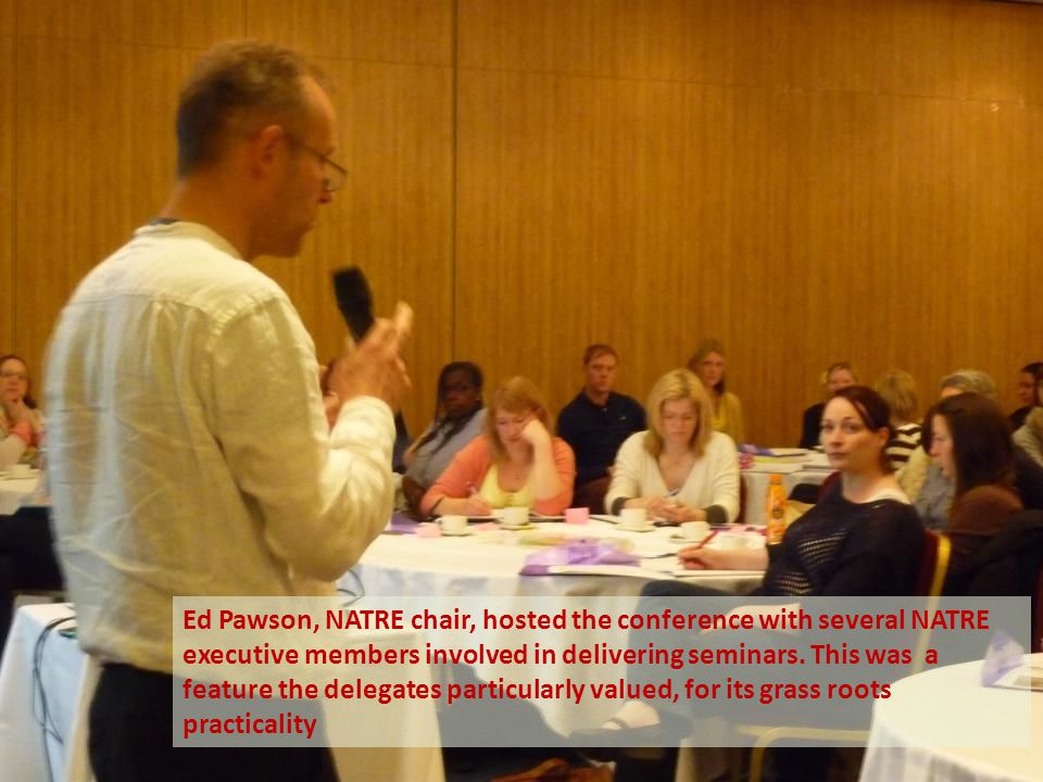 Ed Pawson, NATRE chair, hosted the conference with several NATRE executive members involved in delivering seminars. This was a feature the delegates p