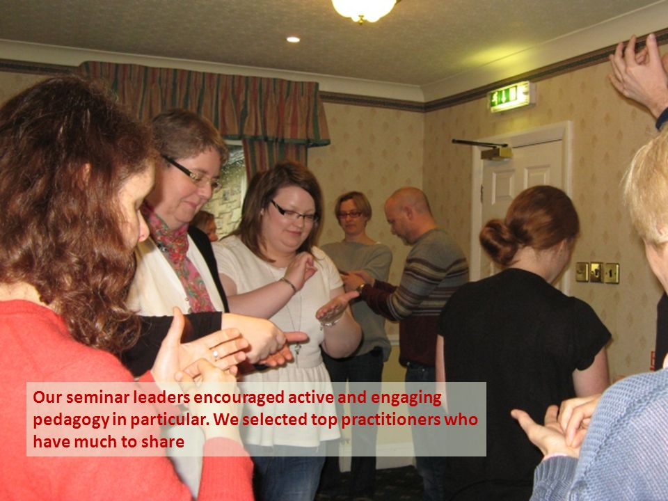Our seminar leaders encouraged active and engaging pedagogy in particular. We selected top practitioners who have much to share