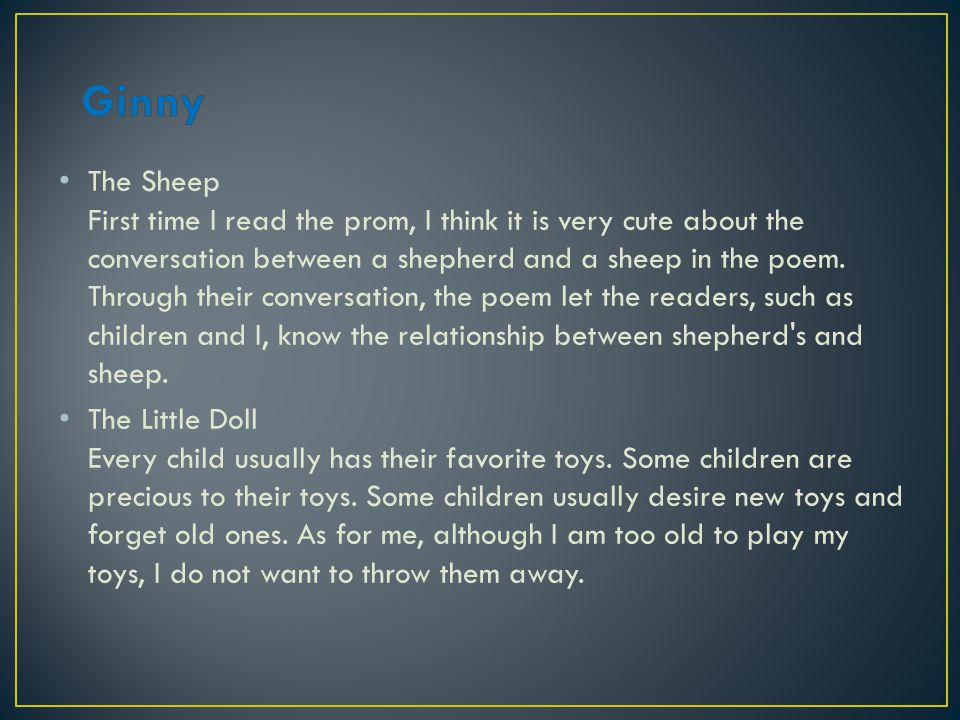 The Sheep First time I read the prom, I think it is very cute about the conversation between a shepherd and a sheep in the poem.