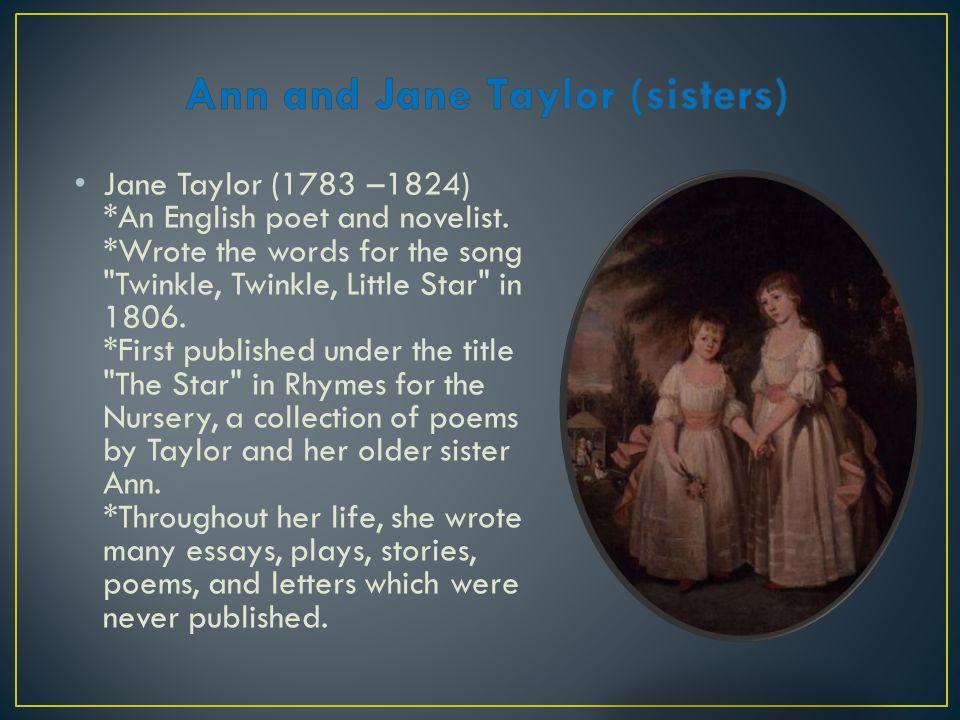 Jane Taylor (1783 –1824) *An English poet and novelist.