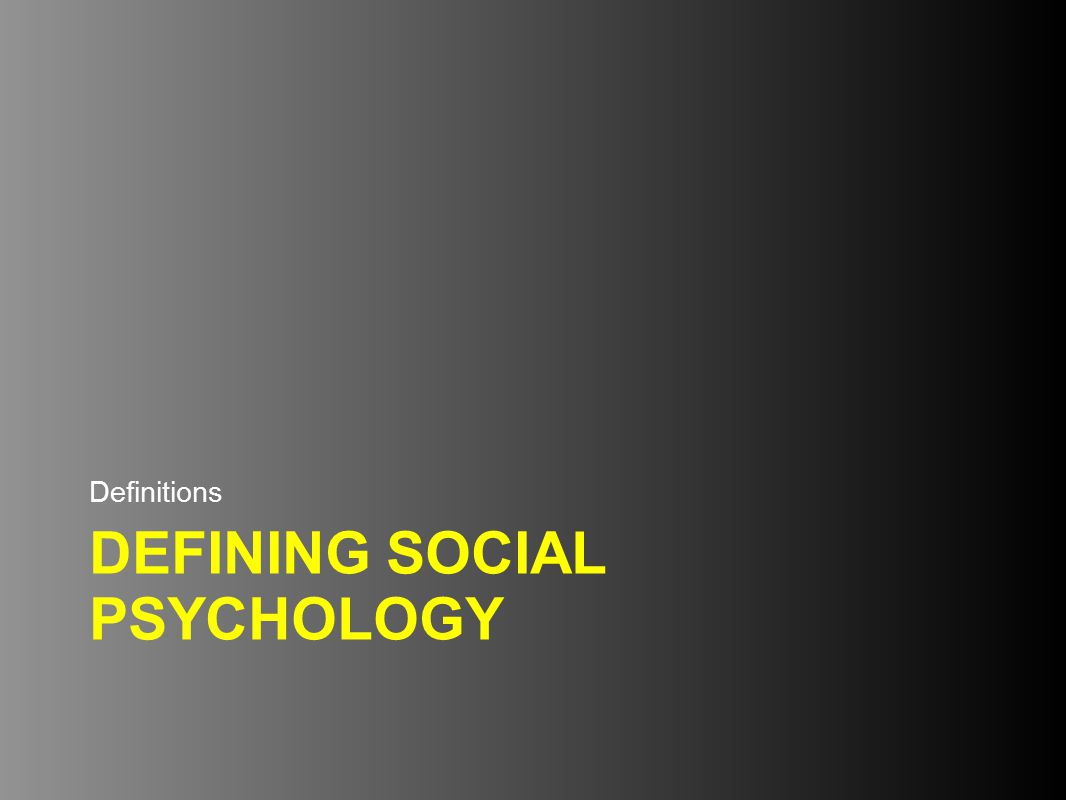 Social Psychology –The scientific study of how individuals think, feel, and behave in a social context.