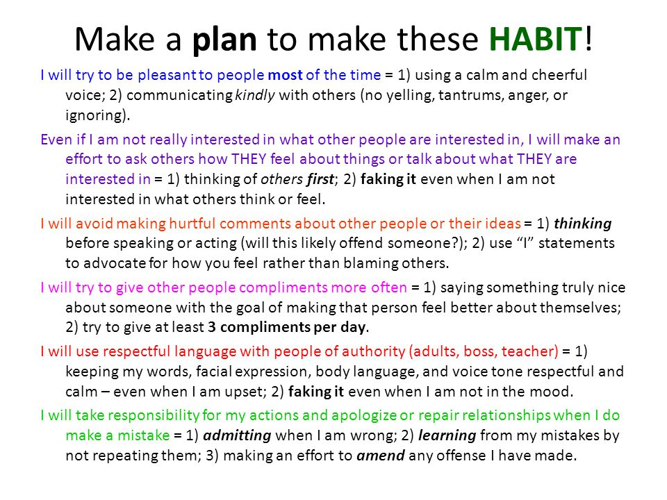 Make a plan to make these HABIT! I will try to be pleasant to people most of the time = 1) using a calm and cheerful voice; 2) communicating kindly wi