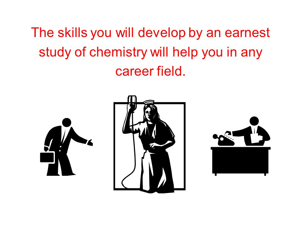 Careers in Chemistry research (new products) production (quality control) development (manufacturing) chemical sales software engineering teaching