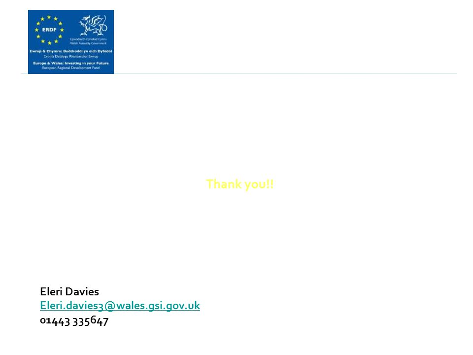 Thank you!! Eleri Davies Eleri.davies3@wales.gsi.gov.uk 01443 335647