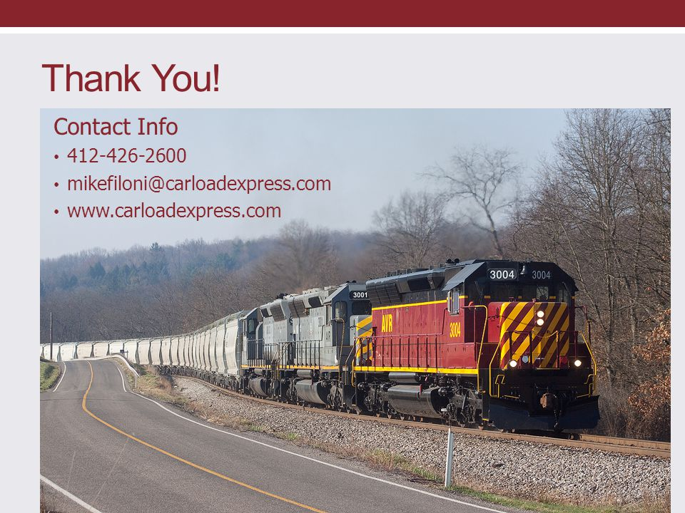 Thank You! Contact Info 412-426-2600 mikefiloni@carloadexpress.com www.carloadexpress.com
