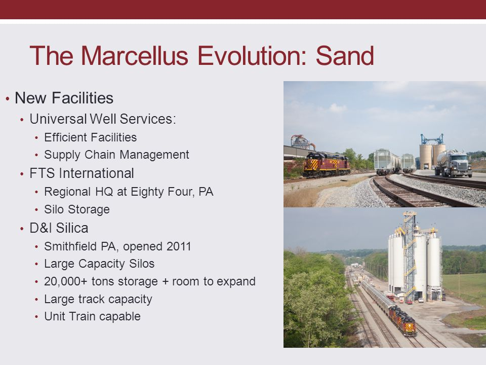 The Marcellus Evolution: Sand New Facilities Universal Well Services: Efficient Facilities Supply Chain Management FTS International Regional HQ at Ei