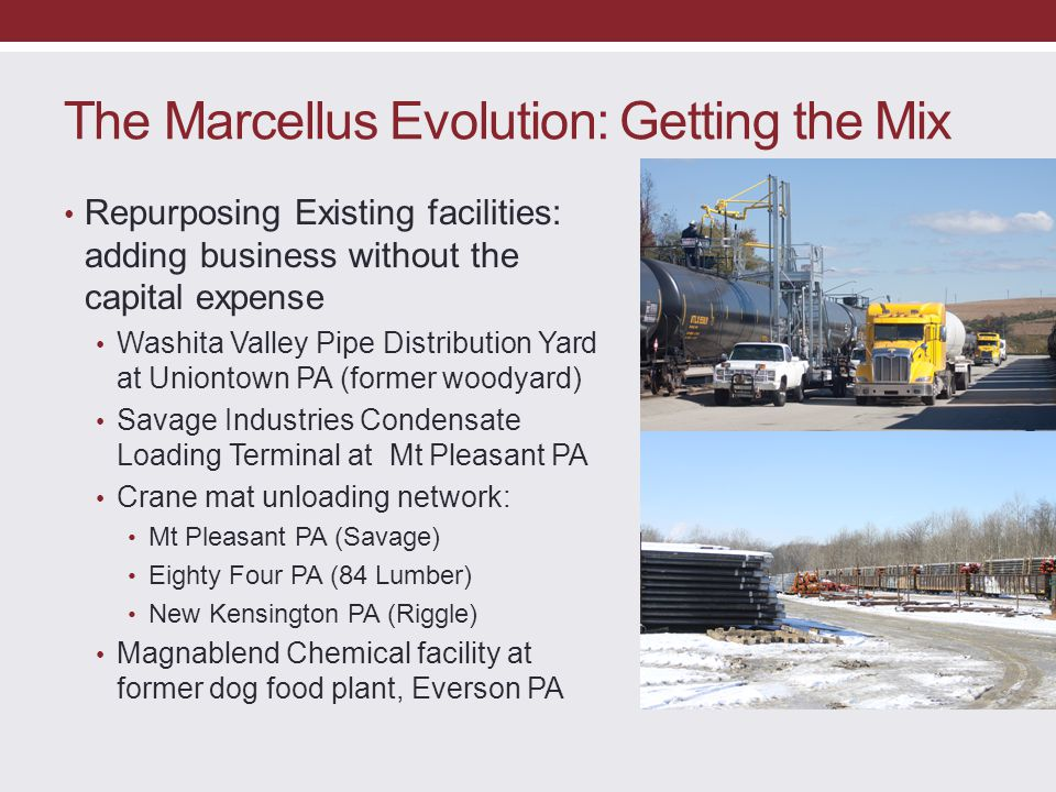 The Marcellus Evolution: Getting the Mix Repurposing Existing facilities: adding business without the capital expense Washita Valley Pipe Distribution