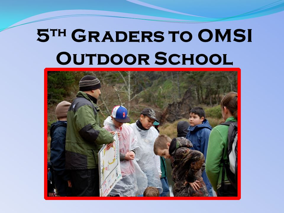 5 th Graders to OMSI Outdoor School