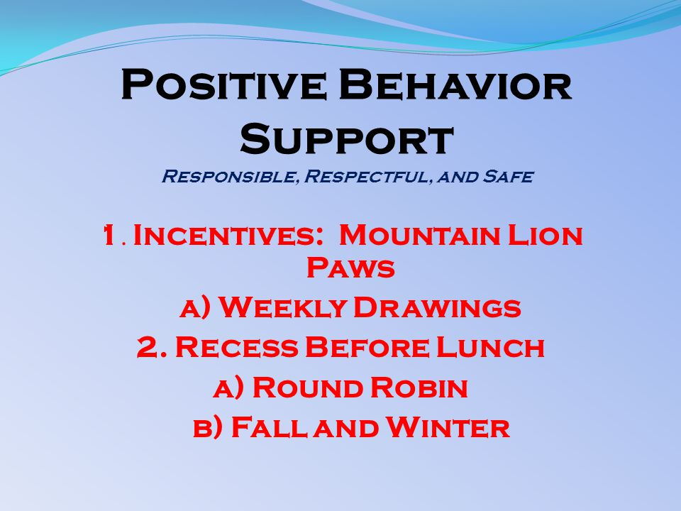 Positive Behavior Support Responsible, Respectful, and Safe 1.