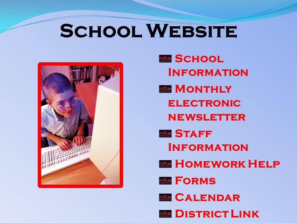 School Website School Information Monthly electronic newsletter Staff Information Homework Help Forms Calendar District Link