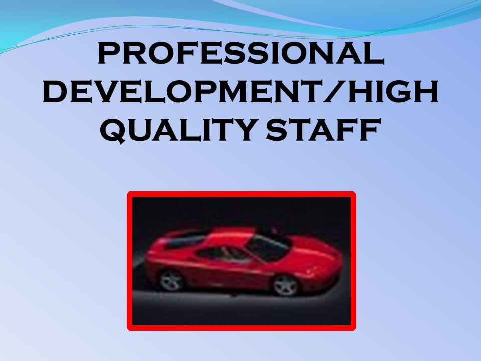 PROFESSIONAL DEVELOPMENT/HIGH QUALITY STAFF