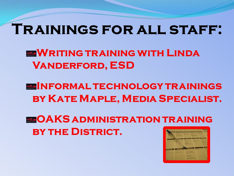 Trainings for all staff: Writing training with Linda Vanderford, ESD Informal technology trainings by Kate Maple, Media Specialist.