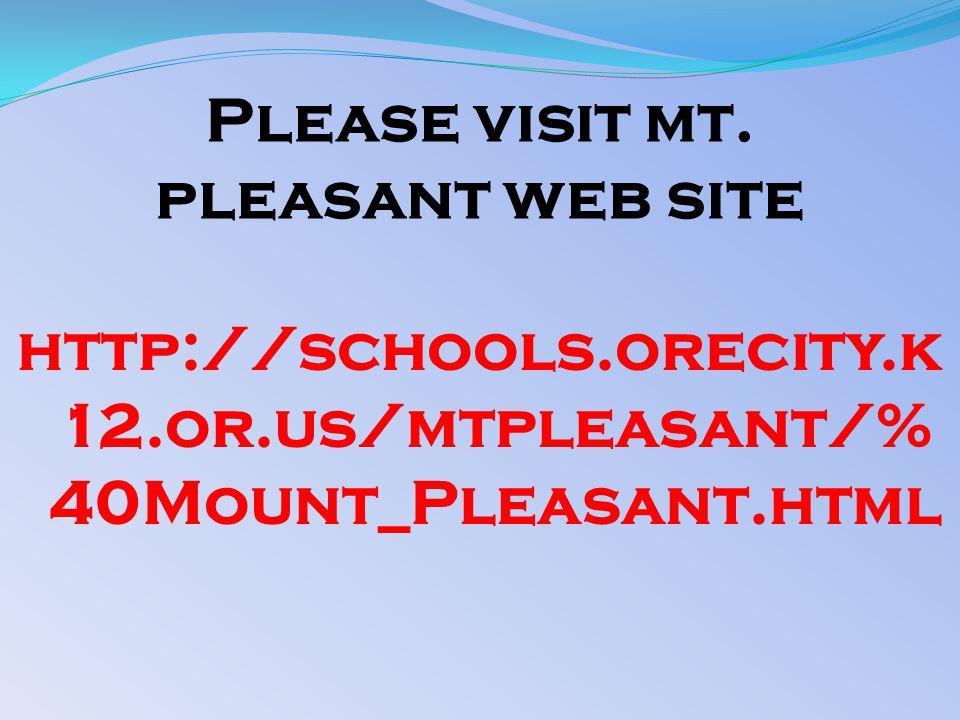 Please visit mt. pleasant web site http://schools.orecity.k 12.or.us/mtpleasant/% 40Mount_Pleasant.html