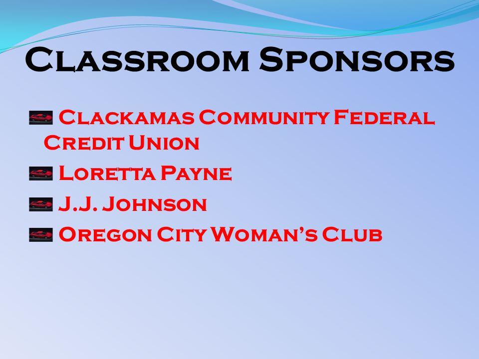 Classroom Sponsors Clackamas Community Federal Credit Union Loretta Payne J.J. Johnson Oregon City Woman's Club