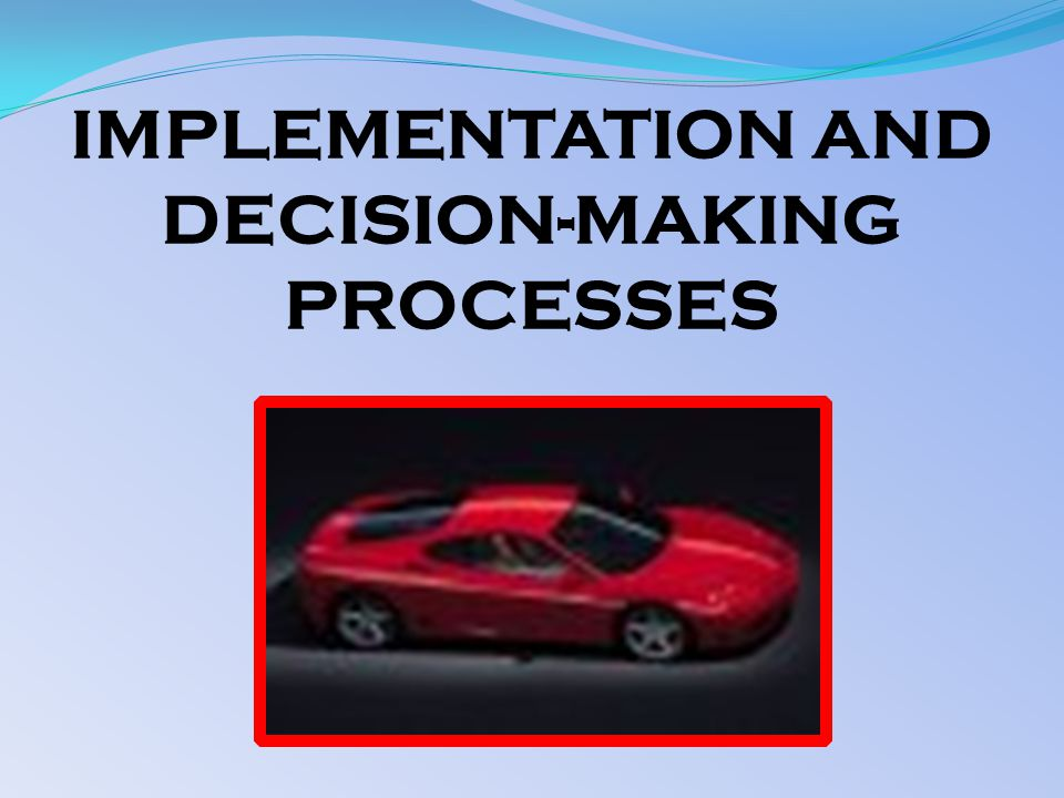 IMPLEMENTATION AND DECISION-MAKING PROCESSES