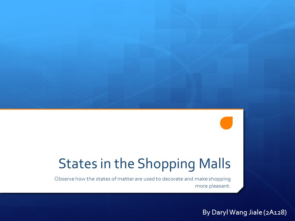 States in the Shopping Malls Observe how the states of matter are used to decorate and make shopping more pleasant.