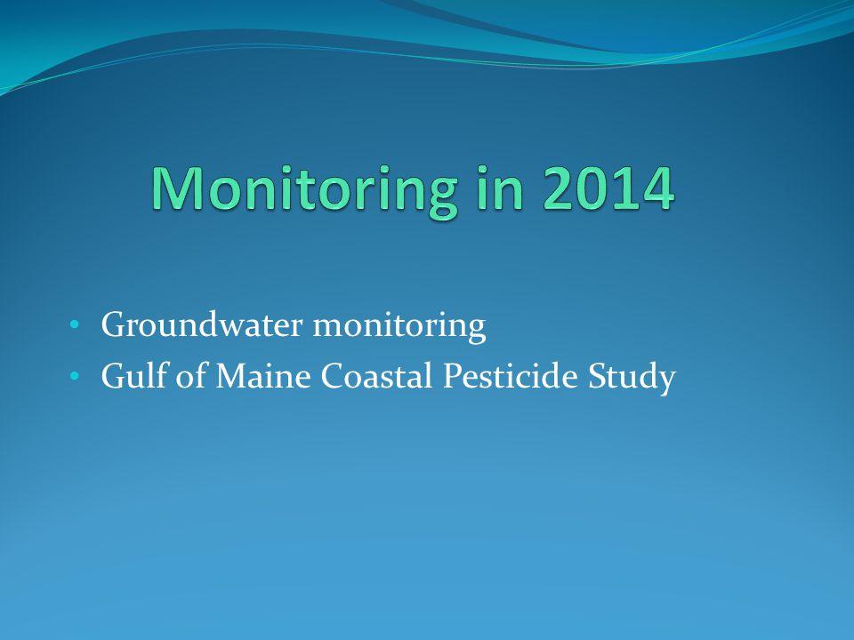 Groundwater monitoring Gulf of Maine Coastal Pesticide Study