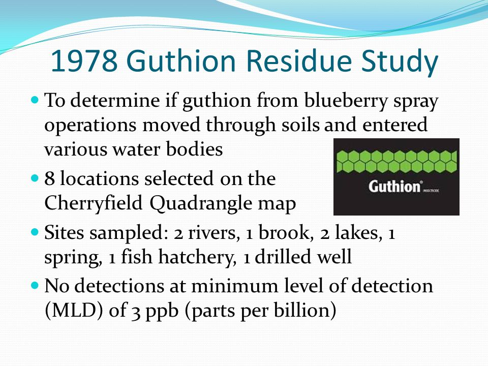 1978 Guthion Residue Study To determine if guthion from blueberry spray operations moved through soils and entered various water bodies 8 locations se