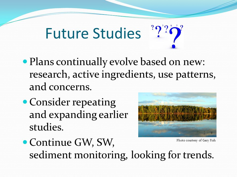 Future Studies Plans continually evolve based on new: research, active ingredients, use patterns, and concerns.