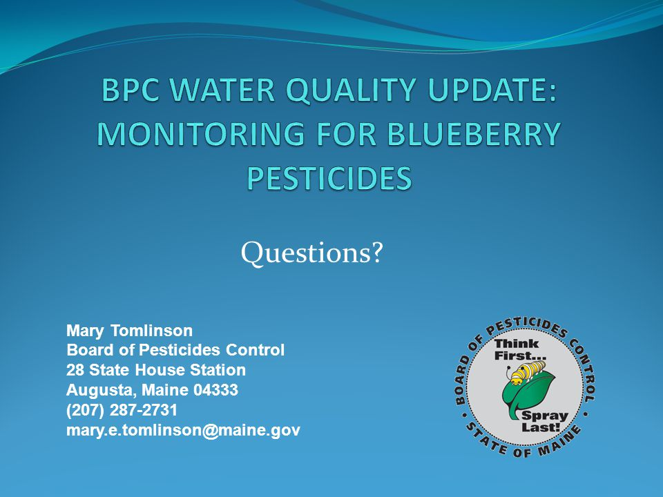 Mary Tomlinson Board of Pesticides Control 28 State House Station Augusta, Maine 04333 (207) 287-2731 mary.e.tomlinson@maine.gov Questions