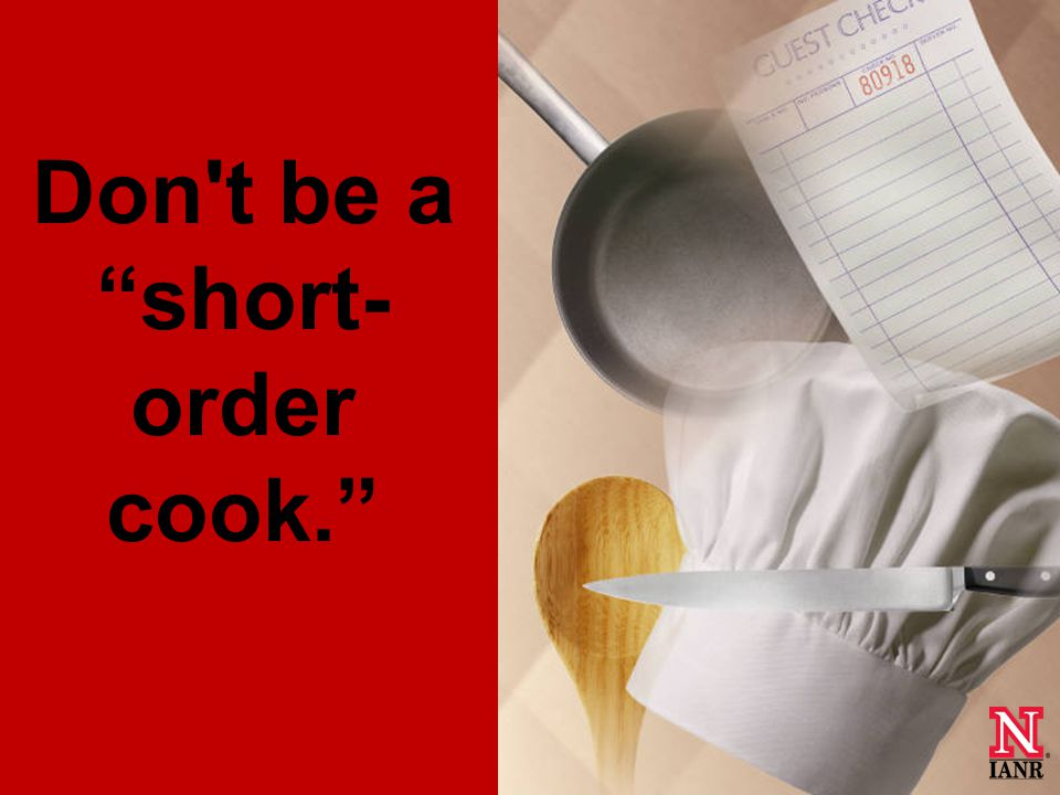 Don t be a short- order cook.
