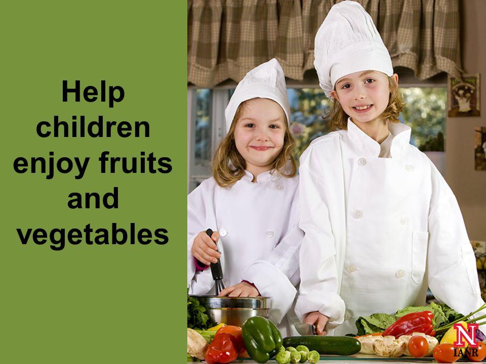 Help children enjoy fruits and vegetables