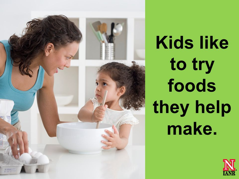 Kids like to try foods they help make.