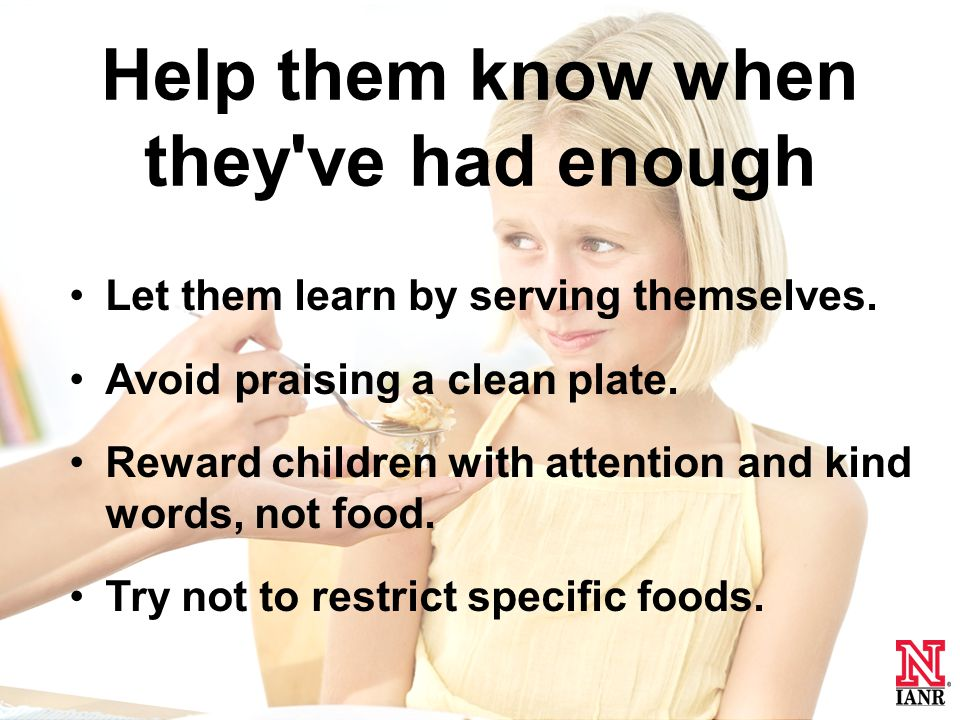 Help them know when they ve had enough Let them learn by serving themselves.