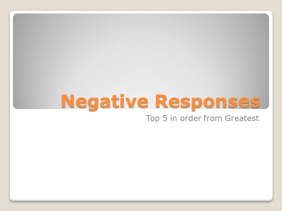 Negative Responses Top 5 in order from Greatest