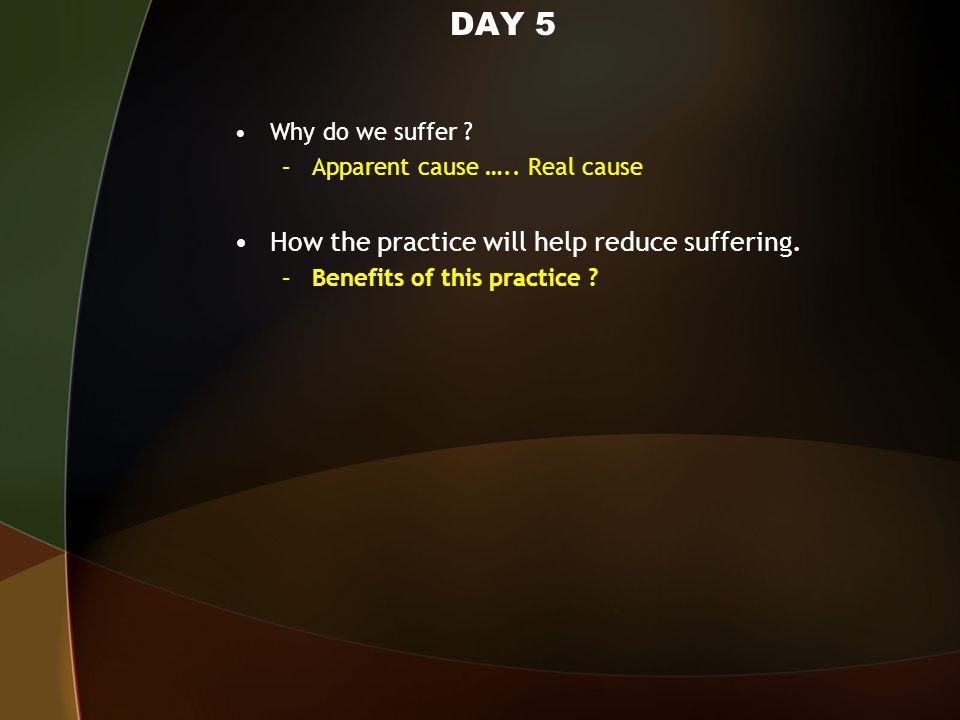 DAY 5 Why do we suffer . –Apparent cause …..