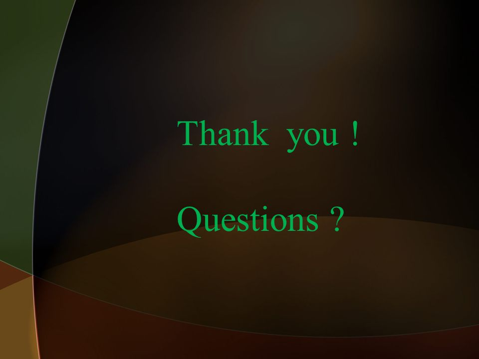 Thank you ! Questions