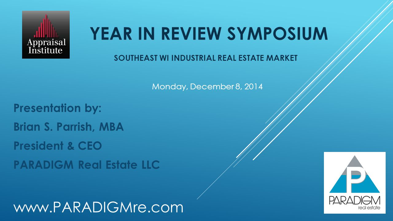 YEAR IN REVIEW SYMPOSIUM SOUTHEAST WI INDUSTRIAL REAL ESTATE MARKET Presentation by: Brian S.