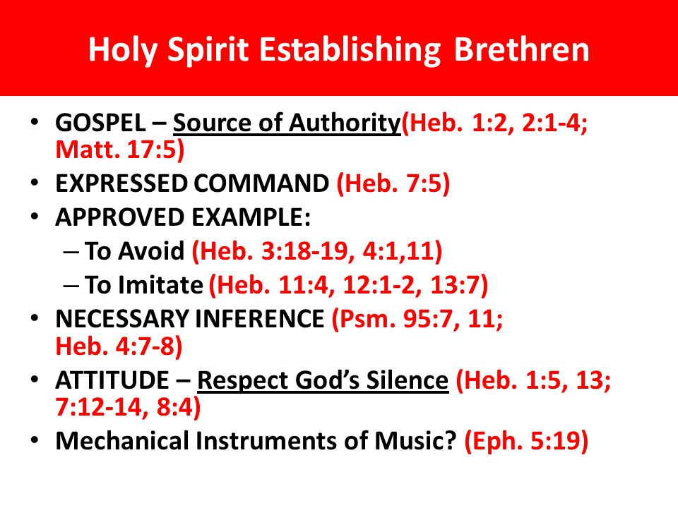 Holy Spirit Establishing Brethren GOSPEL – Source of Authority(Heb. 1:2, 2:1-4; Matt. 17:5) EXPRESSED COMMAND (Heb. 7:5) APPROVED EXAMPLE: – To Avoid