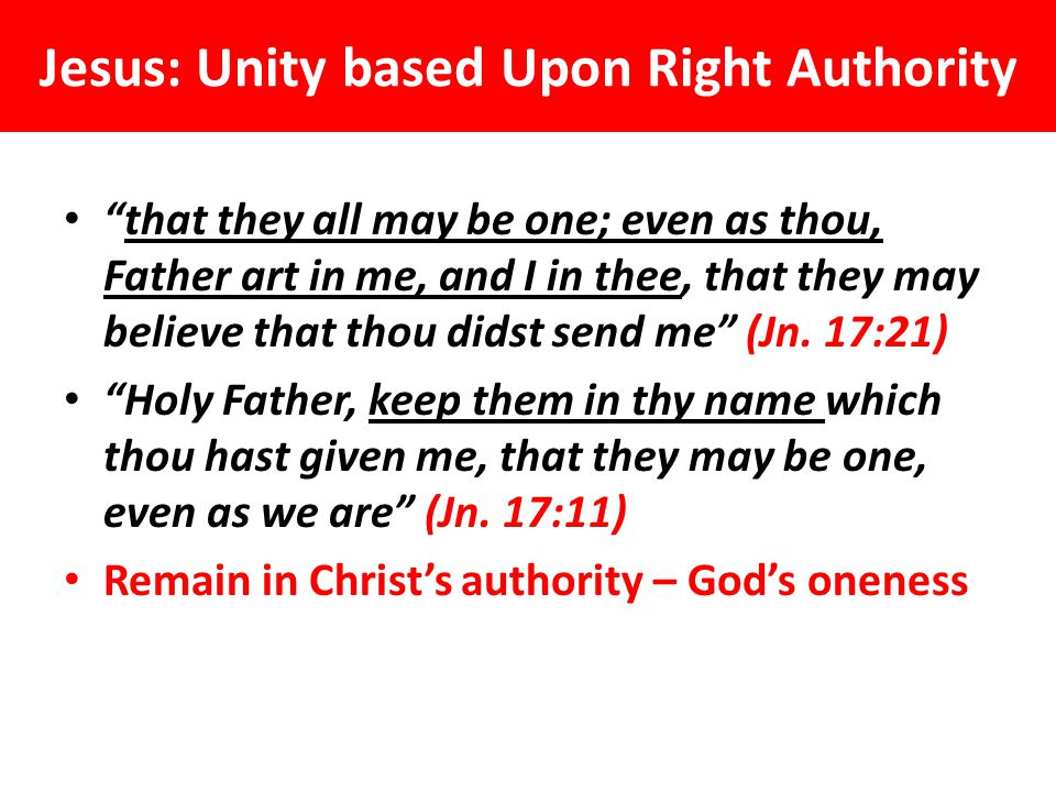 """Jesus: Unity based Upon Right Authority """"that they all may be one; even as thou, Father art in me, and I in thee, that they may believe that thou dids"""