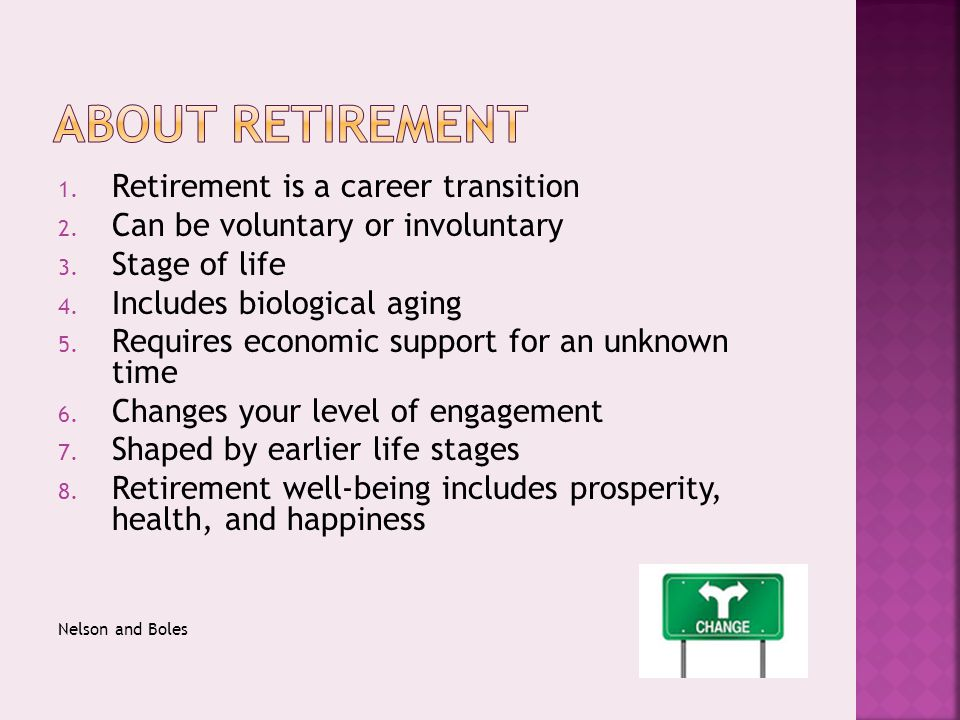 1. Retirement is a career transition 2. Can be voluntary or involuntary 3.