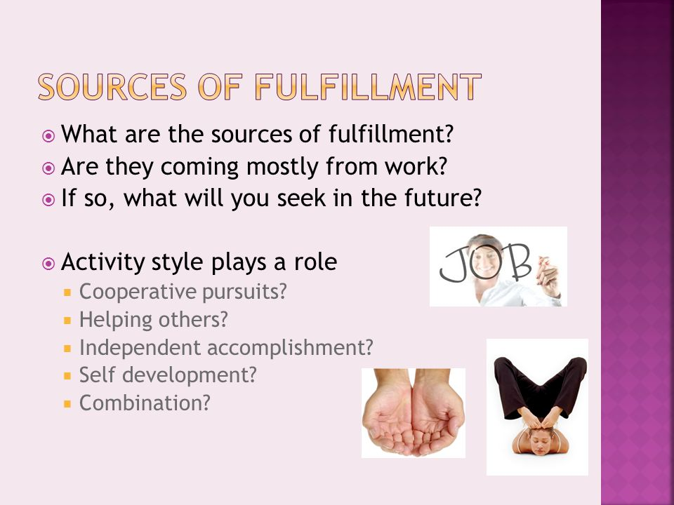  What are the sources of fulfillment.  Are they coming mostly from work.