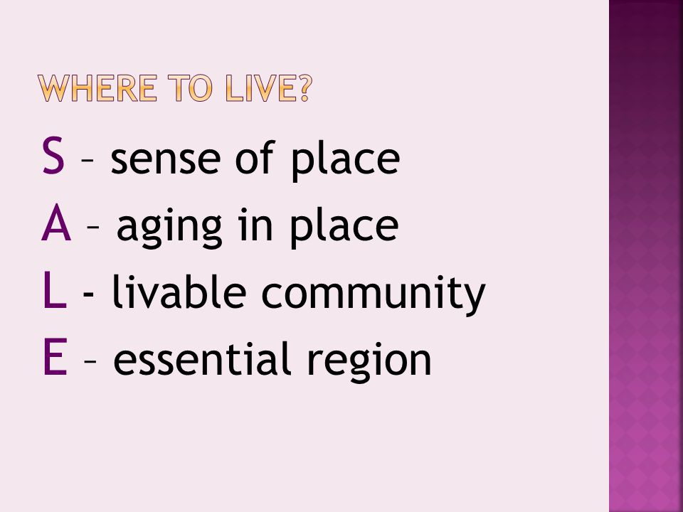 S – sense of place A – aging in place L - livable community E – essential region