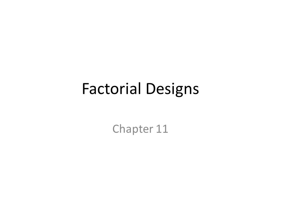 Factorial Designs Chapter 11