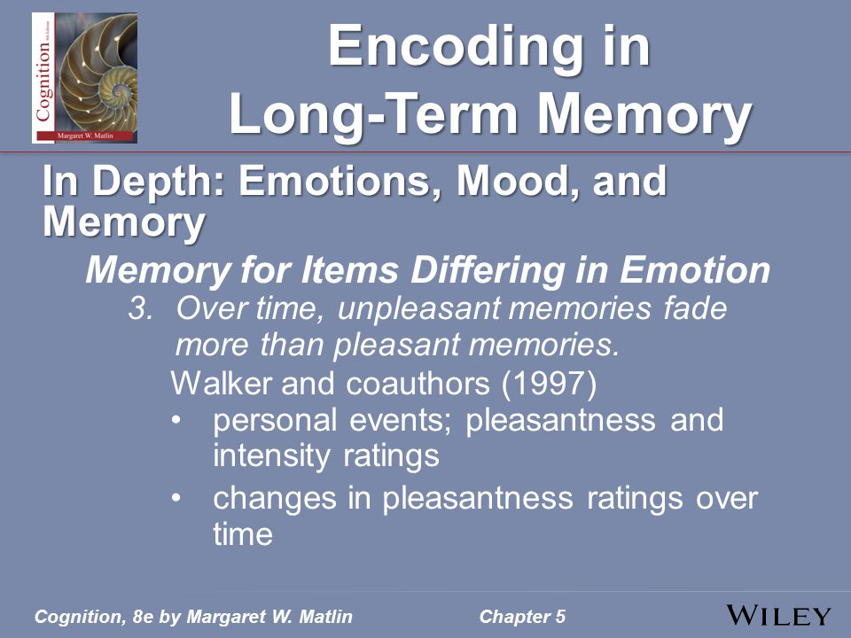 Cognition, 8e by Margaret W. MatlinChapter 5 Encoding in Long-Term Memory In Depth: Emotions, Mood, and Memory Memory for Items Differing in Emotion 3