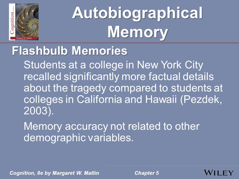 Autobiographical Memory Flashbulb Memories Students at a college in New York City recalled significantly more factual details about the tragedy compar