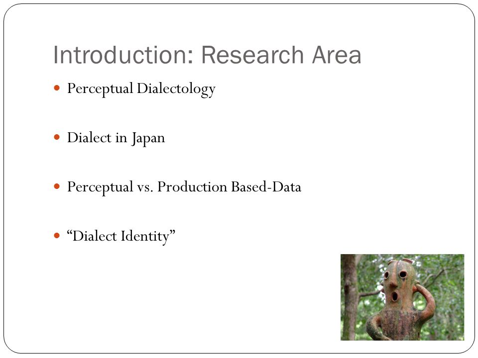 Introduction: Research Area Perceptual Dialectology Dialect in Japan Perceptual vs.