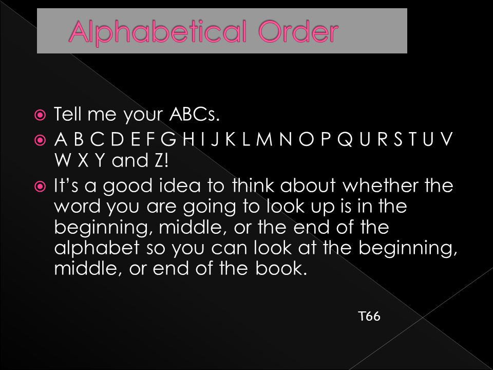  Tell me your ABCs.  A B C D E F G H I J K L M N O P Q U R S T U V W X Y and Z.