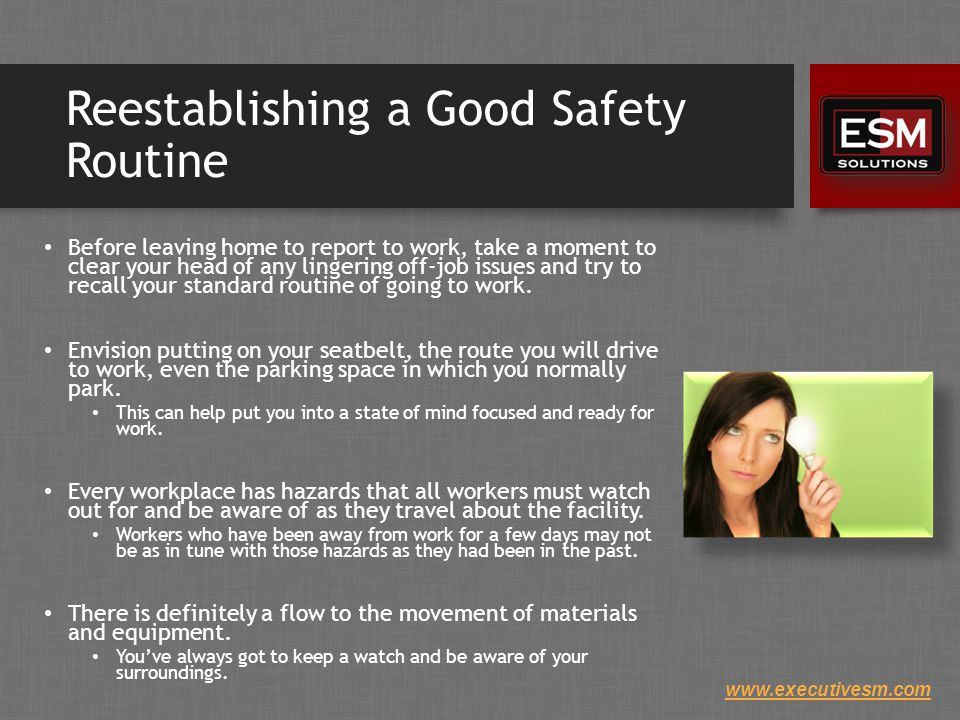 www.executivesm.com Recalling Specific Hazards When Returning To Work To have a less painful transition back to work, we need to take a moment and recall the hazards we will encounter as we enter and travel about our workplace.