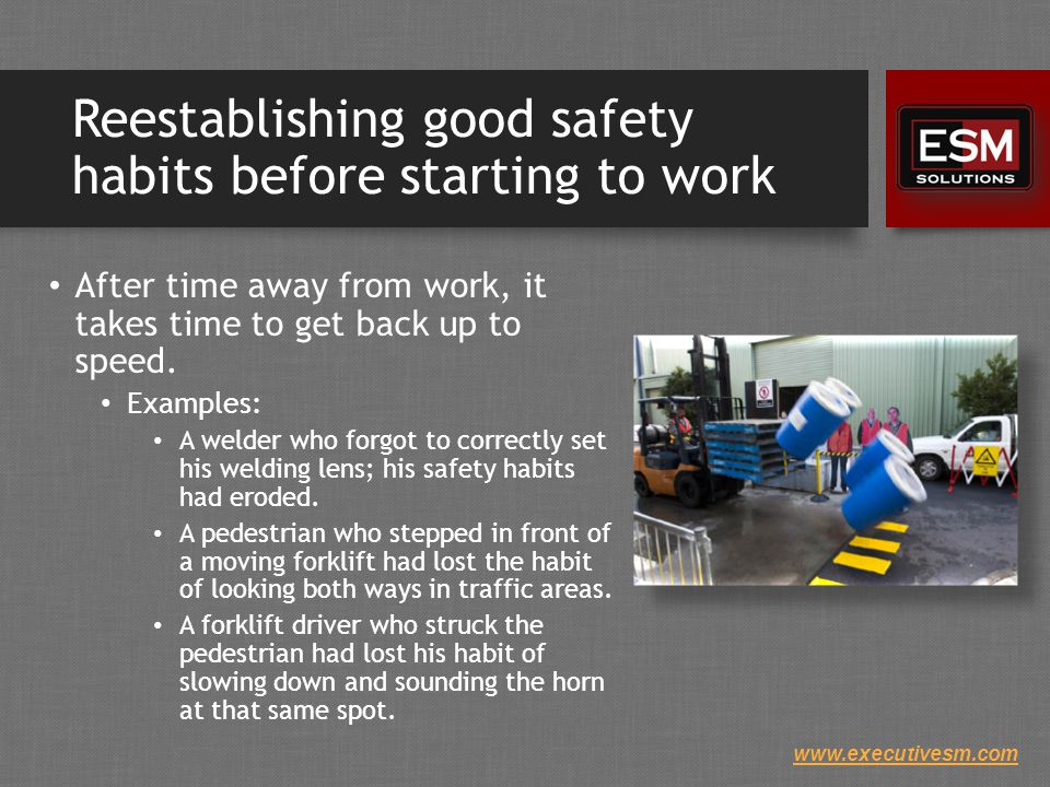 www.executivesm.com Reestablishing good safety habits before starting to work After time away from work, it takes time to get back up to speed.