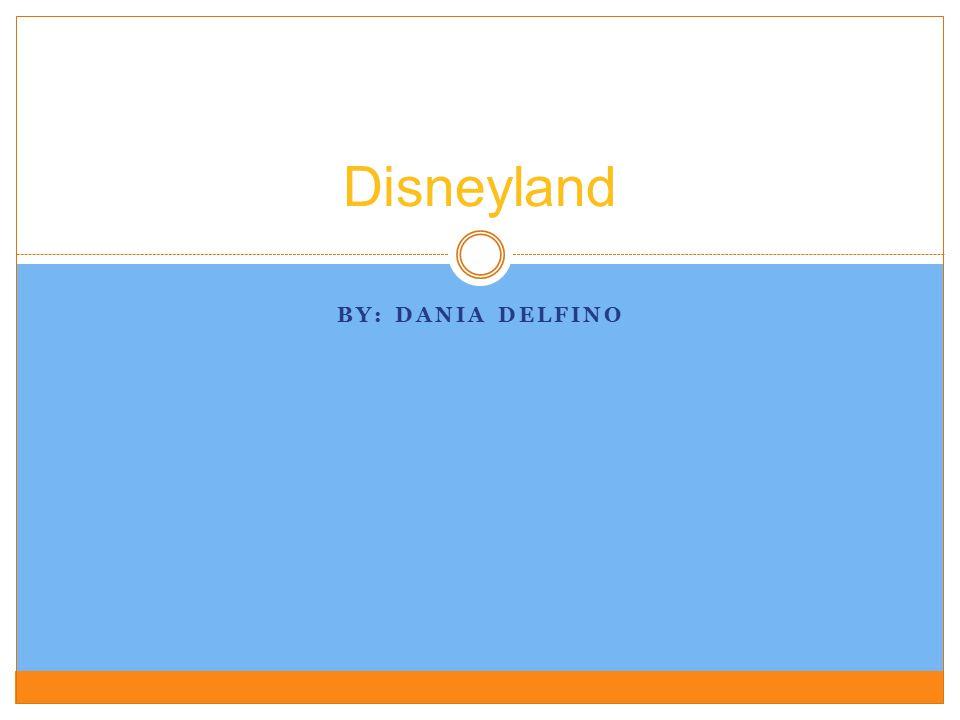 BY: DANIA DELFINO Disneyland