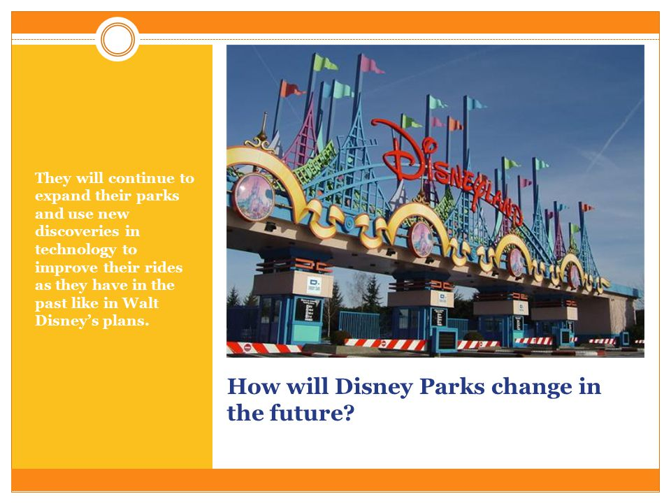 How will Disney Parks change in the future? They will continue to expand their parks and use new discoveries in technology to improve their rides as t