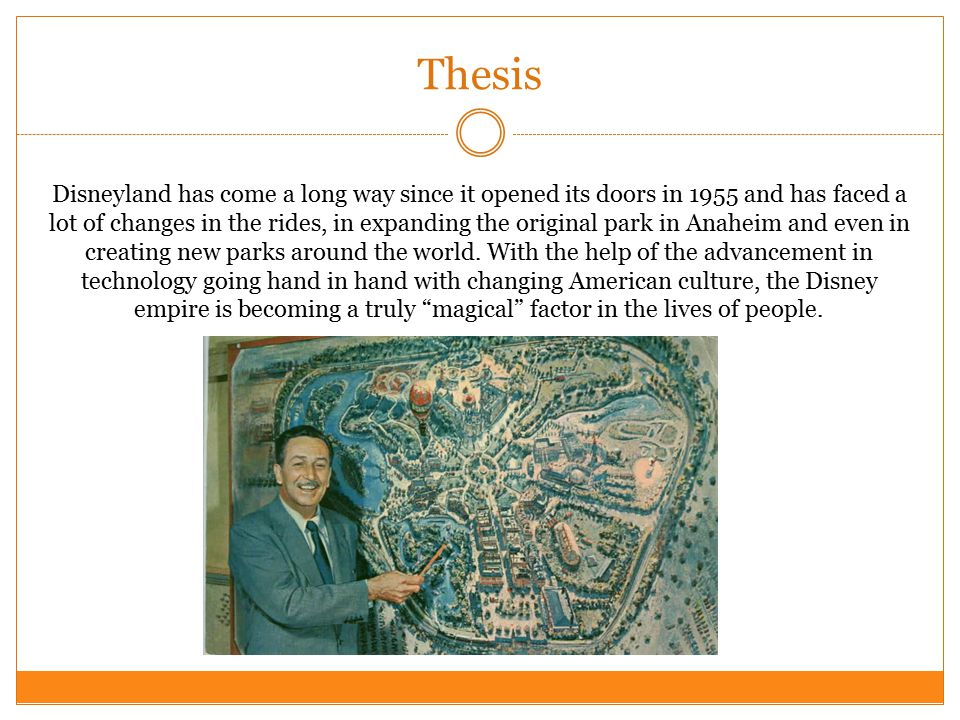 Thesis Disneyland has come a long way since it opened its doors in 1955 and has faced a lot of changes in the rides, in expanding the original park in