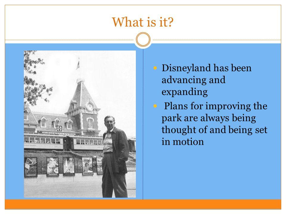 What is it? Disneyland has been advancing and expanding Plans for improving the park are always being thought of and being set in motion