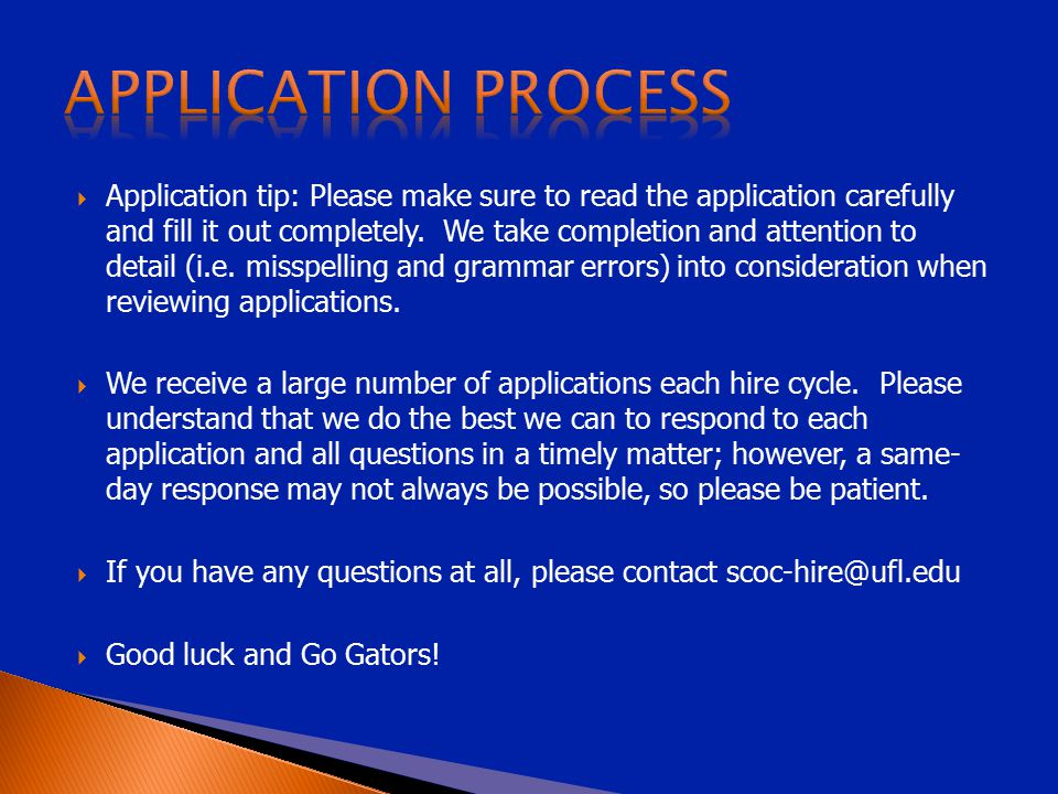  Application tip: Please make sure to read the application carefully and fill it out completely. We take completion and attention to detail (i.e. mis
