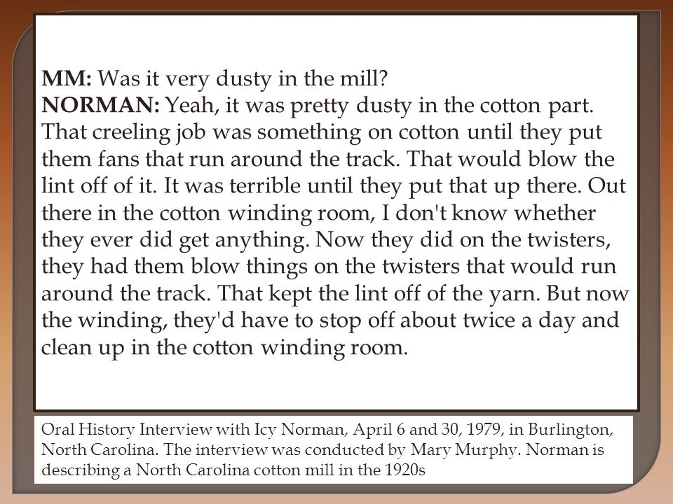 MM: Was it very dusty in the mill. NORMAN: Yeah, it was pretty dusty in the cotton part.